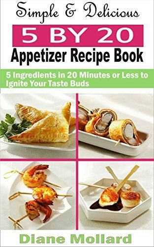 Simple delicious 5 by 20 appetizer recipe book 5 ingredients in simple delicious 5 by 20 appetizer recipe book 5 ingredients in 20 minutes or forumfinder Image collections