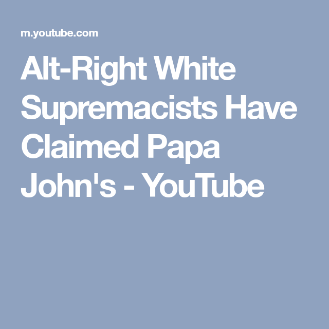 Alt-Right White Supremacists Have Claimed Papa John's - YouTube