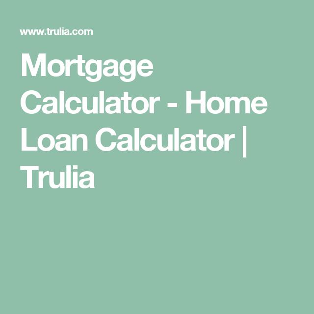 Mortgage Calculator Home Loan Calculator Trulia Mortgage