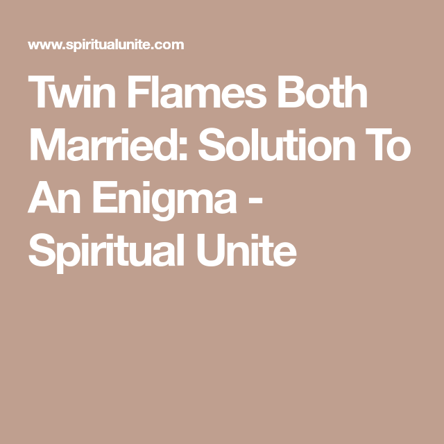 Twin Flames Both Married: Solution To An Enigma | Exotic