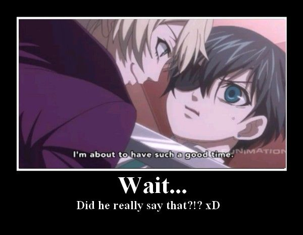 Me: ciel omg are you guys        Alois: wait no no it's not
