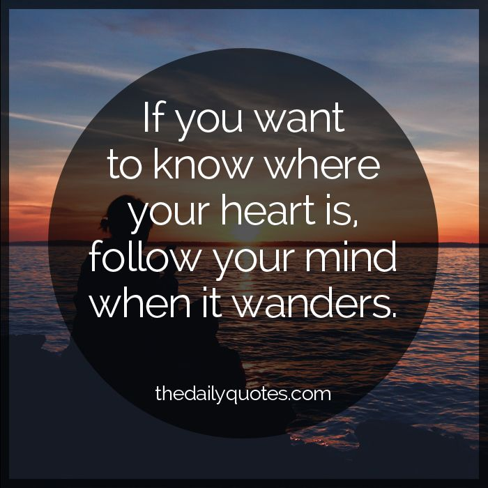 Follow Heart Or Mind Quotes: If You Want To Know Where Your Heart Is, Follow Your Mind