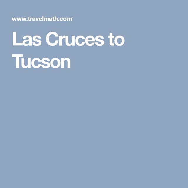 las cruces to tucson las cruces tucson time travel pinterest