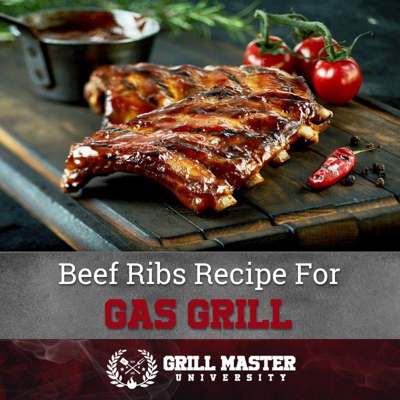 Grilling Beef Ribs Recipe On A Gas Grill Grill Master University Recipe Rib Recipes Beef Ribs Beef Ribs Recipe