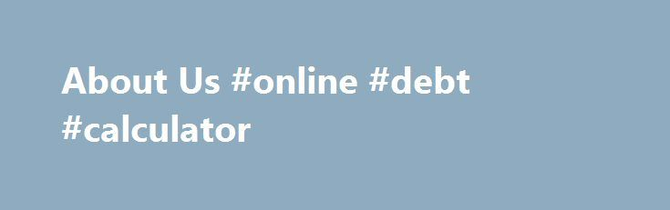 About Us Online Debt Calculator HttpDebtNefComAboutUs