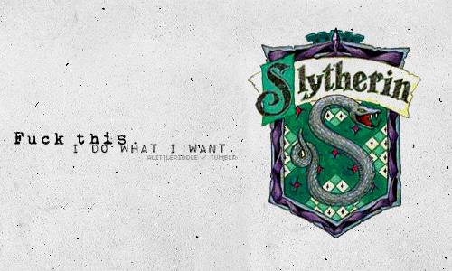 I do what I want. Harry potter personality, Slytherin