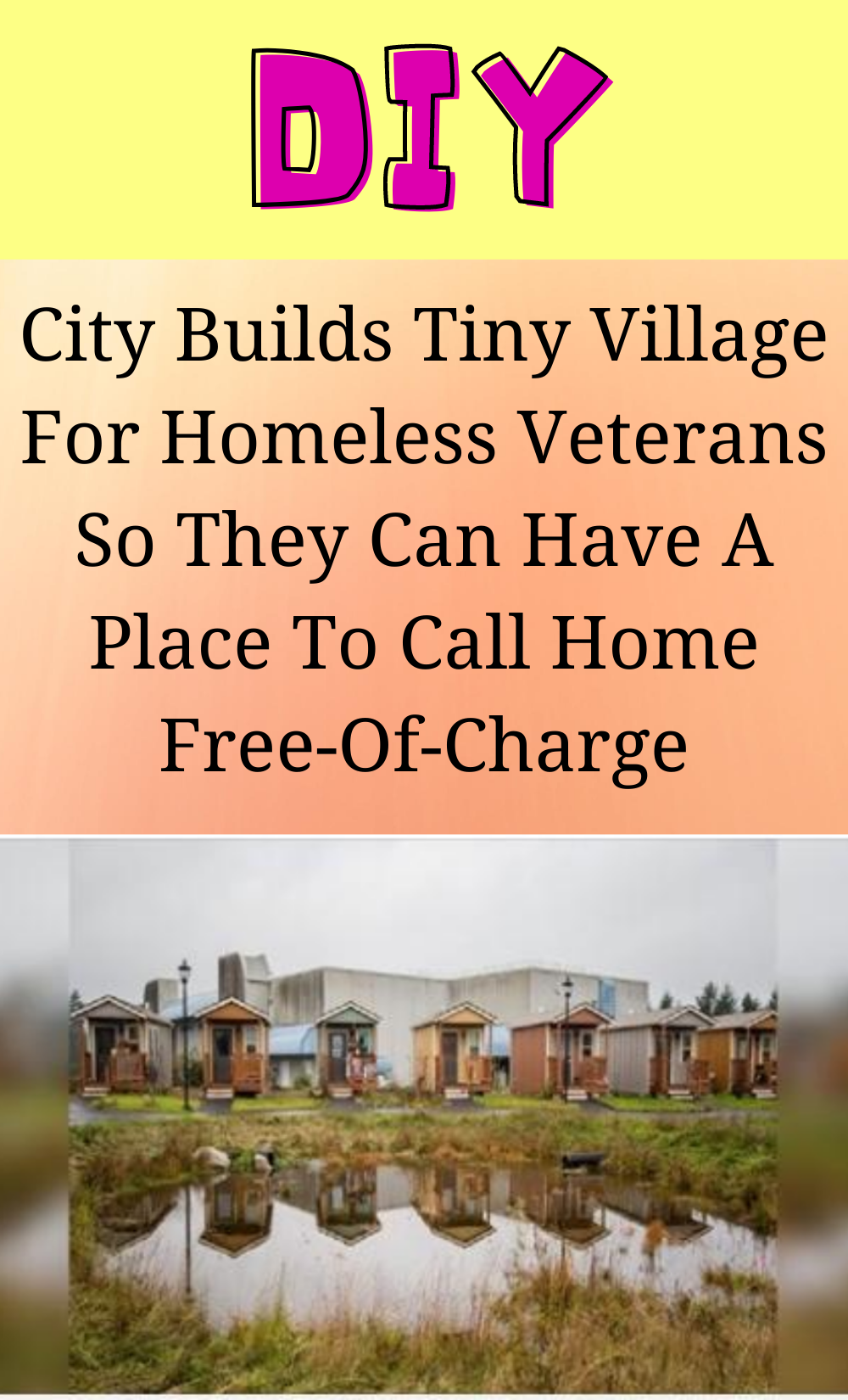 City Builds Tiny Village For Homeless Veterans So They Can Have A Place To Call Home Free Of Charge Diy Life Hacks Diy Life Home Free