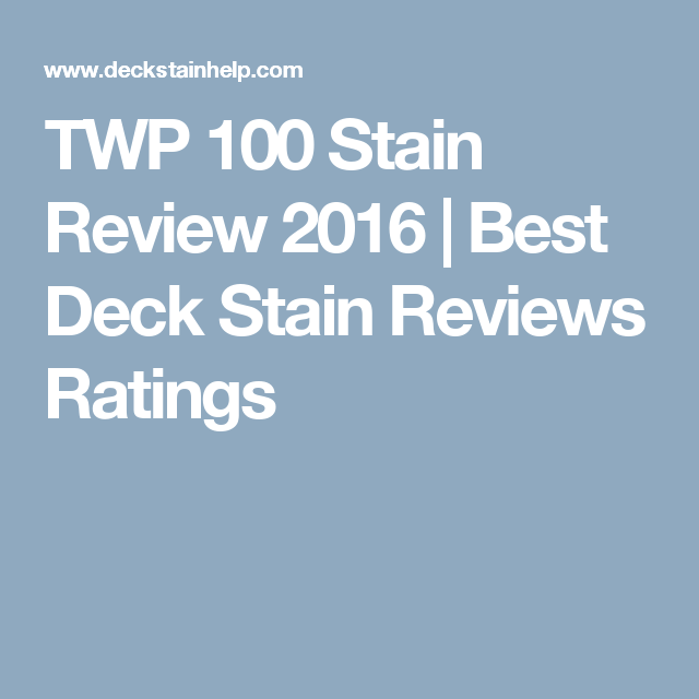 Twp 100 Stain Review 2016 Best Deck Reviews Ratings