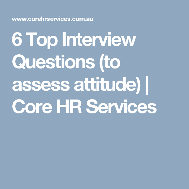 6 Top Interview Questions To Assess Attitude Core Hr Services