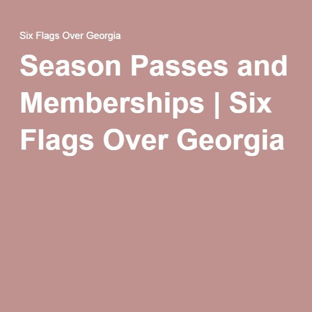 Season Passes and Memberships | Six Flags Over Georgia