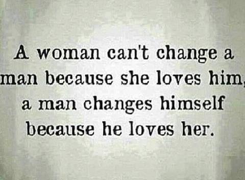 A Woman can't Change a man...