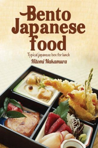 Bento japanese food: Learn to prepare delicious bento launch box to style japanese (Bento CookBook) (Volume 1)