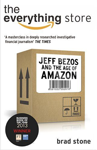 The Everything Store: Jeff Bezos and the Age of Amazon Kindle Edition by Brad Stone