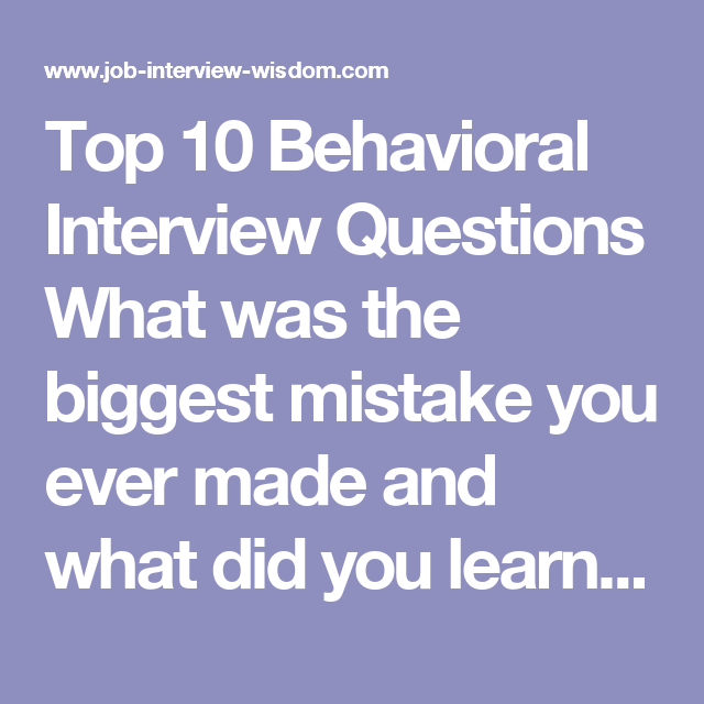Top 10 Behavioral Interview Questions What Was The Biggest Mistake You Ever  Made And What Did