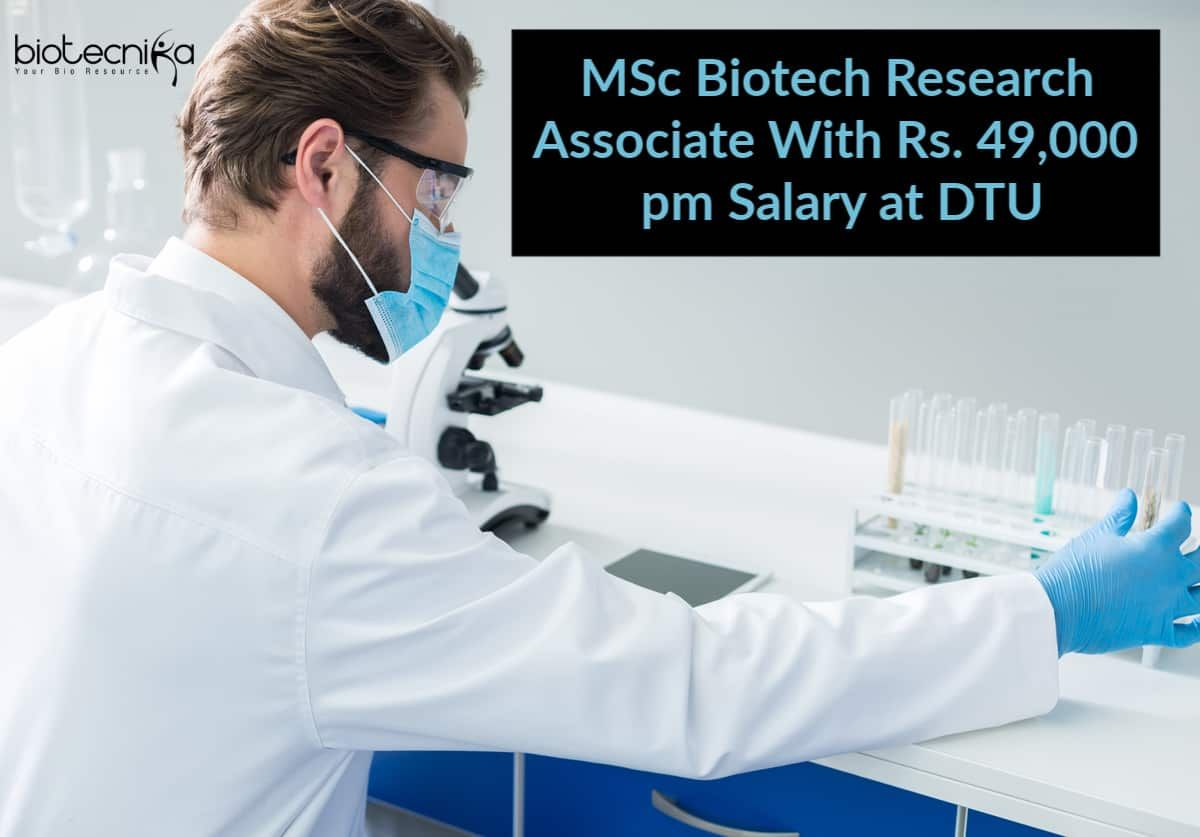 MSc Biotech Research Associate With Rs. 49,000 pm Salary