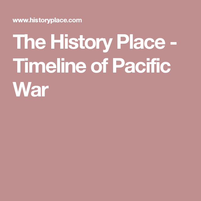 The History Place - Timeline of Pacific War | Home School