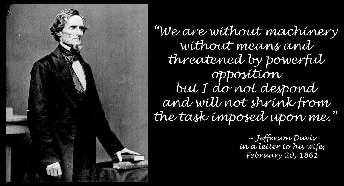 Civil War Quotes Unique Jefferson Davis Quote Shortly After His Inauguration As The