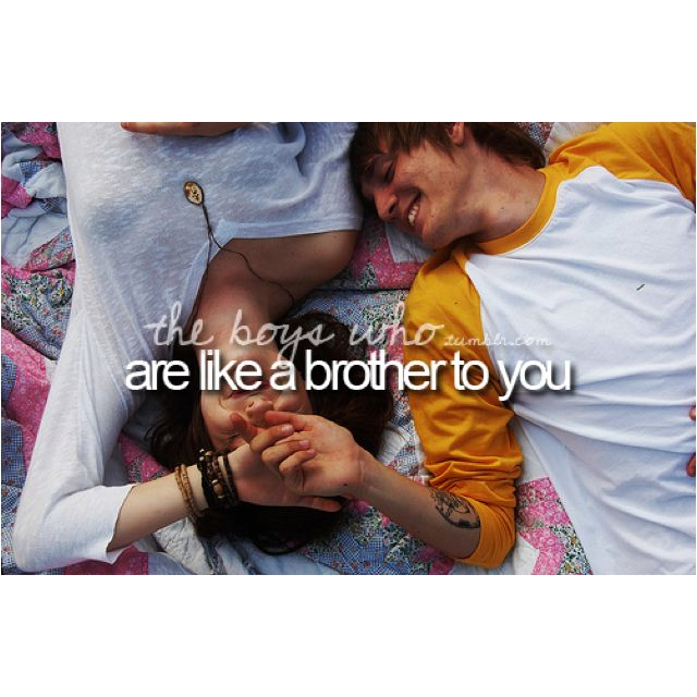 Like The Brother I Never Had Boy Best Friend Quotes Guy Best Friend Boy And Girl Best Friends
