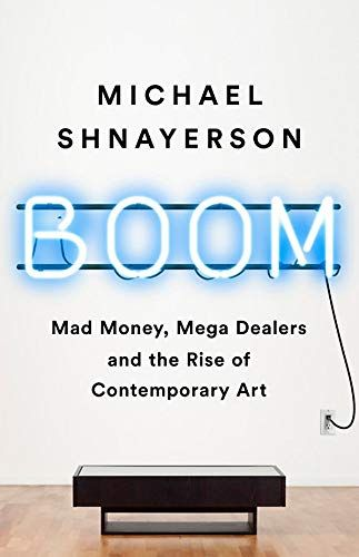 Boom Mad Money Mega Dealers and the Rise of Contemporary Art