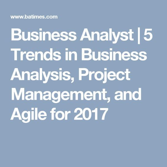 Business Analyst 5 Trends in Business Analysis, Project - what is business analysis