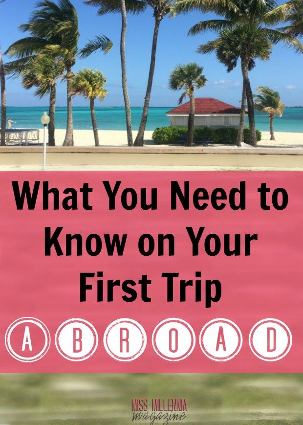 What You Need To Know On Your First Trip Abroad