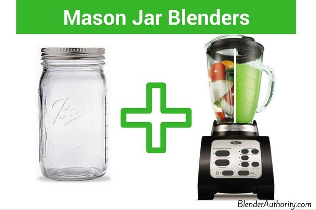 Overview Of Best Mason Jar Blender Choices For 2017 A Review Blenders That Fit Jars And Which Brands Don T