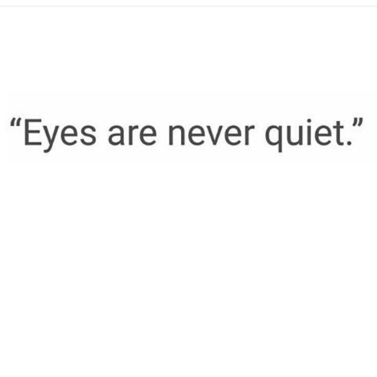 Eyes Are Never Quiet Selfie Quotes Words Quotes Eyes Quotes