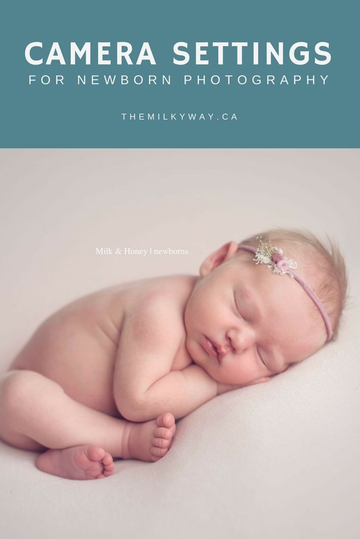 Camera Settings for Newborn Photography - The Milky Way - a photographer's resource