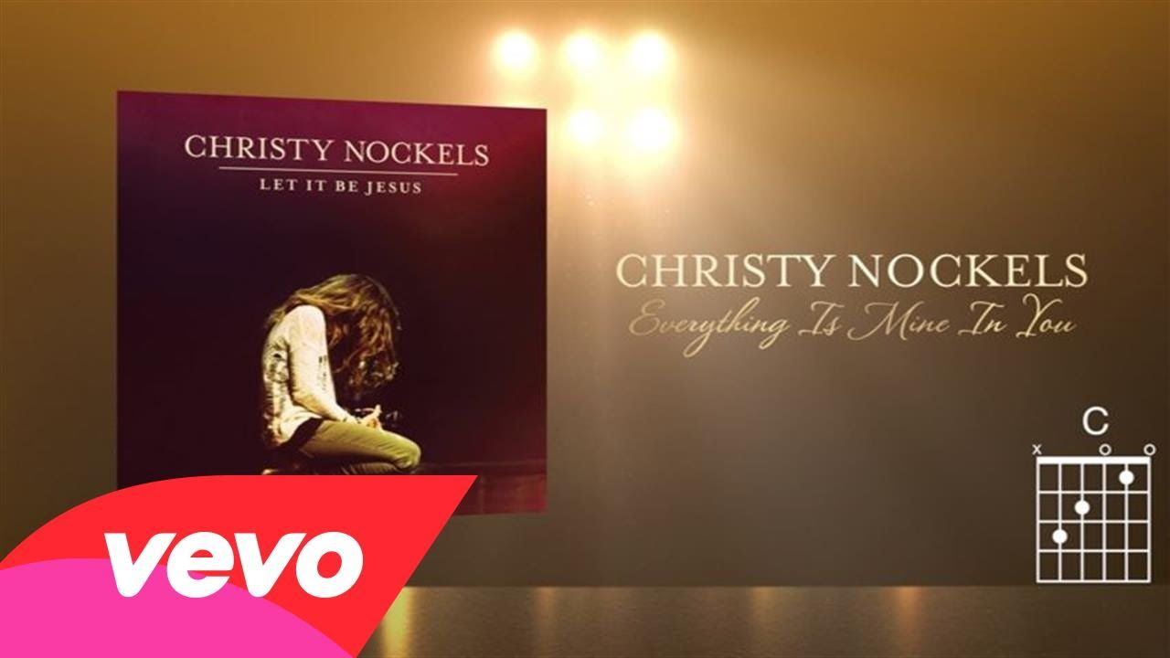 Christy nockels everything is mine in you livelyrics and christy nockels everything is mine in you livelyrics and chords hexwebz Gallery