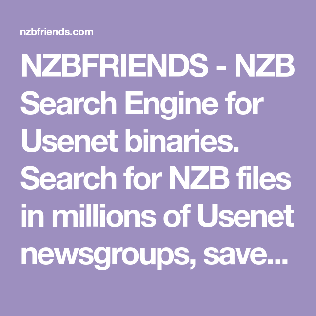 Nzbfriends Nzb Search Engine For Usenet Binaries Search For Nzb Files In Millions Of Usenet Newsgroups Save Nzb And Downlo Search Engine Engineering Binary