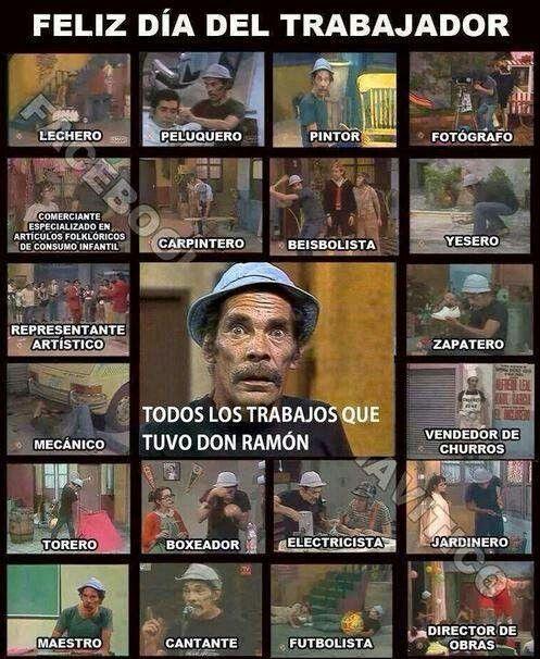 Don Ramon Feliz Dia Del Trabajador Dia Del Trabajador Memes Del Chavo