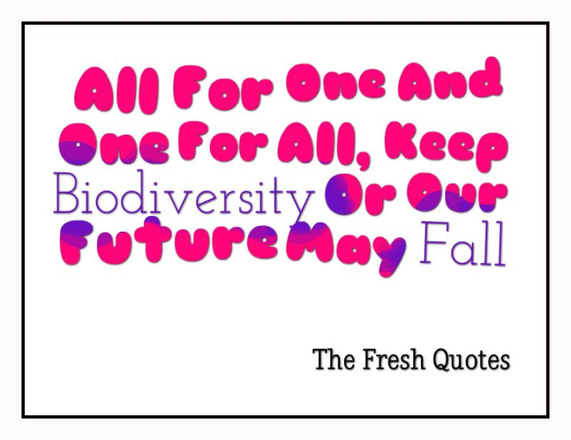 Importance Of Biodiversity Quotes And Slogans Quotes And Sayings Slogan Quote Slogan Quotes