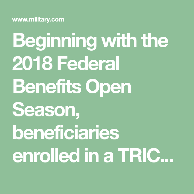 Beginning With The 2018 Federal Benefits Open Season