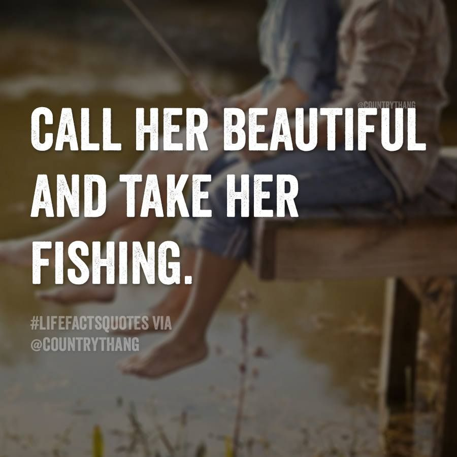 Call Her Beautiful And Take Her Fishing Relationshipquotes Relationshipgoals Countrythang Count Fishing Quotes Funny Fishing Quotes Fishing Quotes Couples