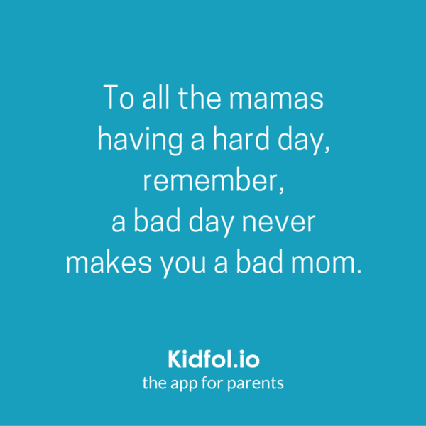 To All The Mamas Having A Hard Day Remember A Bad Day Never Makes You A Bad Mom Parenting Mommyproblems Hard Day Quotes Quotes About Hard Times Mom Truth