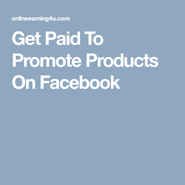 Get Paid To Promote Products On Facebook   make money on