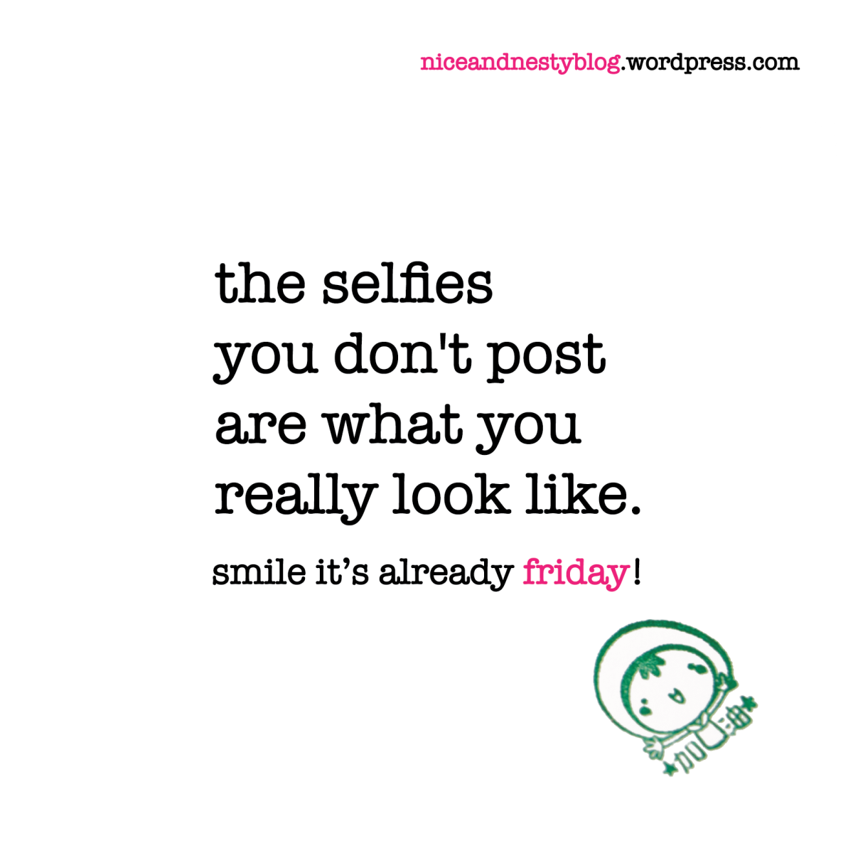 Good Quotes For Smiling Selfies: The Selfies You Don't Post Are What You Really Look Like