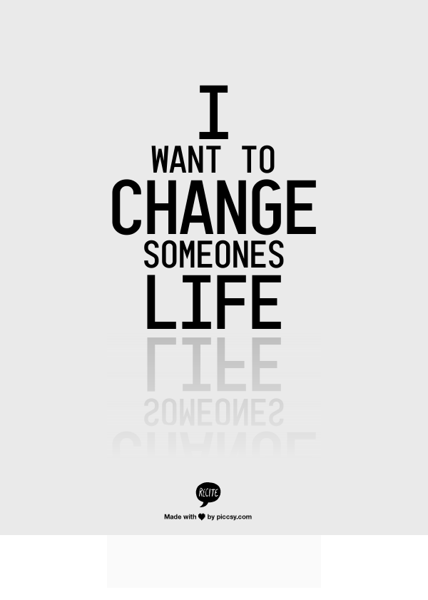 change someones life for the better 10 steps to change your life: a step-by-step guide next article --shares add to queue nina read more: how you can form better habits faster 5 think about what someone else can take on.