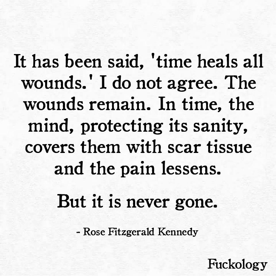 Wounds and scar tissue mean you held your ground you stood