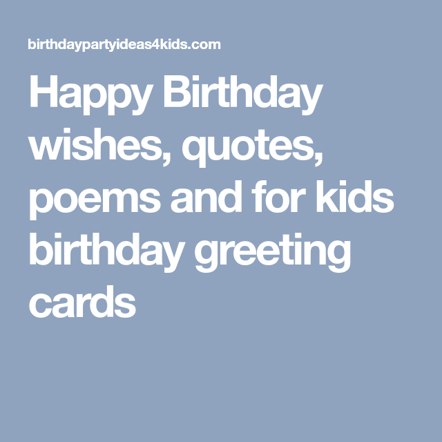 Happy Birthday Wishes Quotes Poems And For Kids Birthday Greeting Cards Happy Birthday Qoutes Best Birthday Wishes Quotes Birthday Wishes Quotes