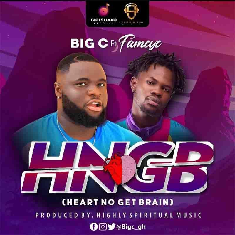 Big C Heart No Get Brain Hngb Ft Fameye In 2021 Spiritual Music Mp3 Song News Songs