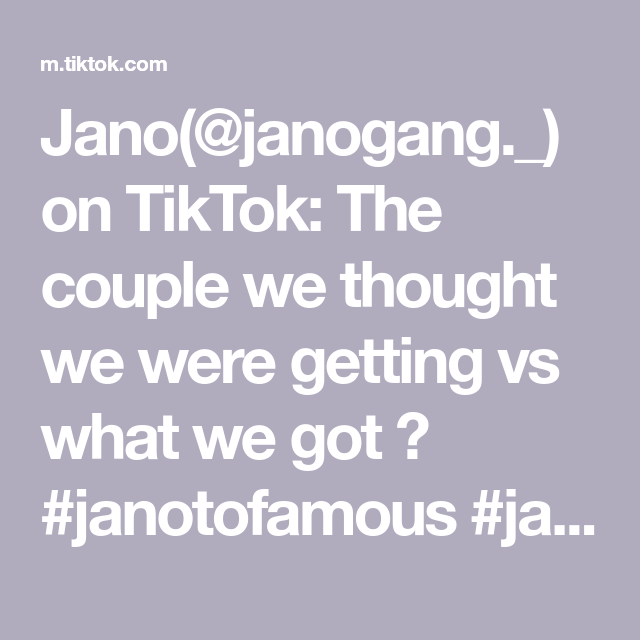 Jano Janogang On Tiktok The Couple We Thought We Were Getting Vs What We Got Janotofamous Jano Foryoupage Fyp Janoxx Thoughts Couple Goals Couples