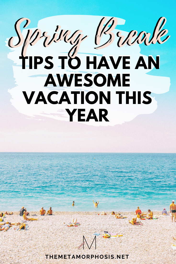 Top Spring Break Tips For Your Best Trip Yet The Metamorphosis In 2020 Spring Break Spring Break Packing List Best Vacations