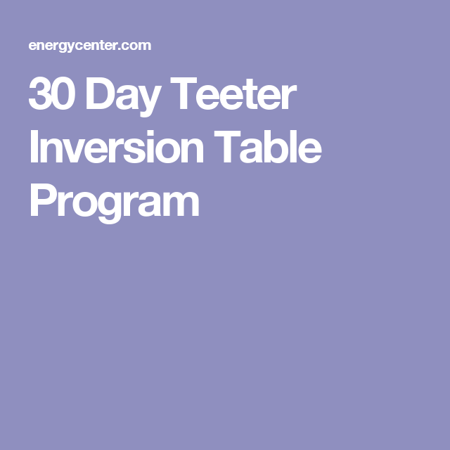 30 Day Teeter Inversion Table Program Back Pain