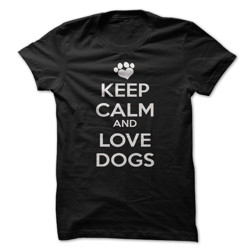 Keep Calm And Love Dogs http://www.sunfrogshirts.com/Pets/Keep-Calm-And-Love-Dogs-2i59.html?13363