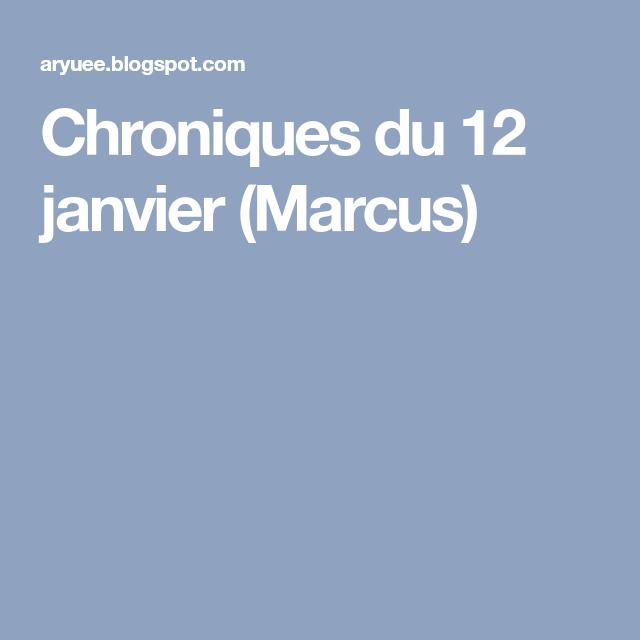 Chroniques du 12 janvier (Marcus)