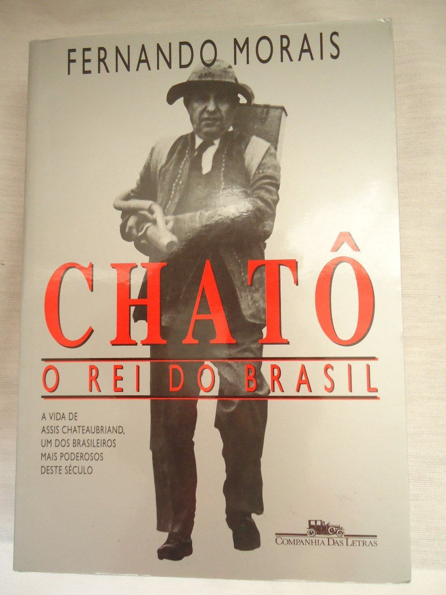 Chatô, O Rei do Brasil, de Fernando Morais.