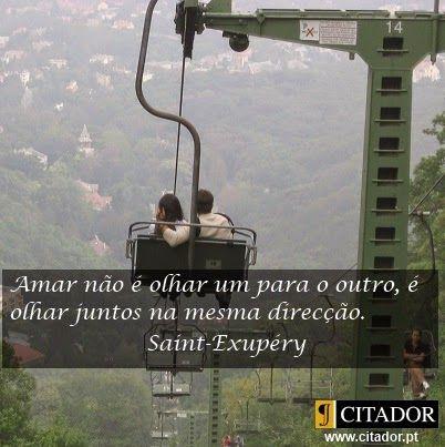 Antoine de Saint-Exupéry - Amar é olhar...- Poesia Visual ~ Poemas e Versos