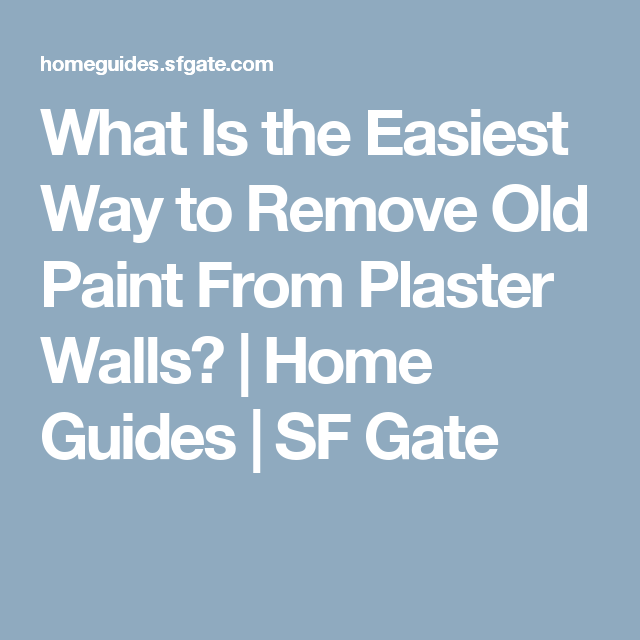 What Is the Easiest Way to Remove Old Paint From Plaster