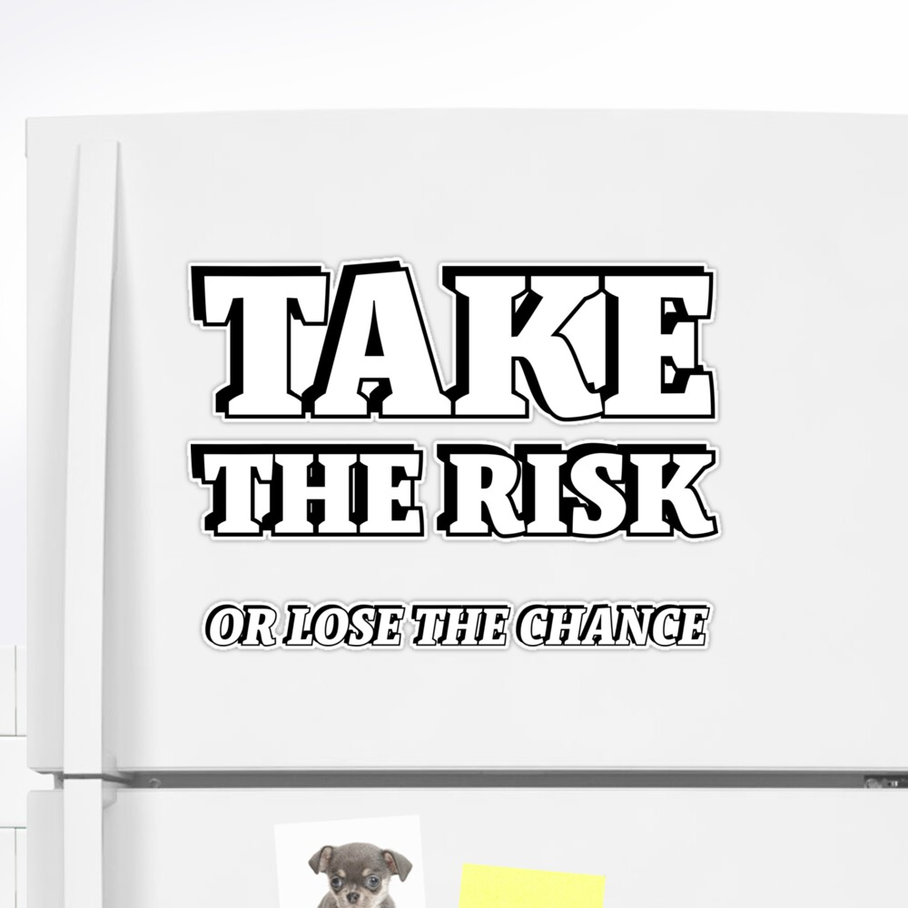 'TAKE THE RISK OR LOSE THE CHANCE' Sticker by IdeasForArtists TAKE THE RISK OR LOSE THE CHANCE Stic